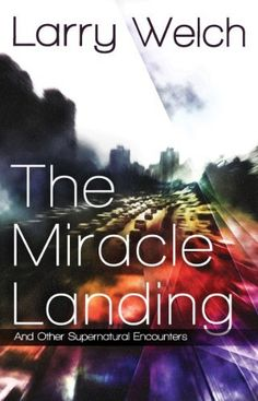The Miracle Landing: and Other Supernatural Encounters by Larry Welch, http://www.amazon.com/dp/B00B1U8JY2/ref=cm_sw_r_pi_dp_Q8BOub1NYJGAD