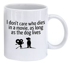 LaTazas Funny Coffee Mug  I dont care who dies in a movie as long as the dog lives  Ceramic Dog Cup White 11 Oz -- Check out this great product.