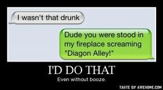 at least when I'm drunk I believe I'm there Must Be A Weasley, Diagon Alley, Harry Potter Love, Lol, Mischief Managed, Funny Texts, Epic Texts, Just In Case, I Laughed
