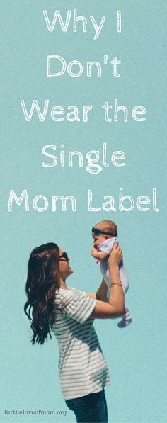 Why I Don't Call Myself a Single Mom | I Don't wear the Single Mom Label | #momlife | #singlemom | www.fortheloveofmom.org