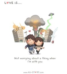 Love is...  Not worrying about a thing when I'm with you  #HJ-Story.com
