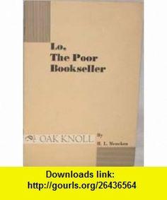 Lo, the poor eller H. L Mencken , ISBN-10: 0000000000  ,  , ASIN: B00087HFVM , tutorials , pdf , ebook , torrent , downloads , rapidshare , filesonic , hotfile , megaupload , fileserve