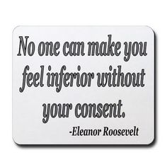 Universal, general, abstract, historical and more quotes...: Eleanor Roosevelt about inferiority