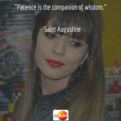 """Patience is the companion of wisdom.""  - Saint Augustine"