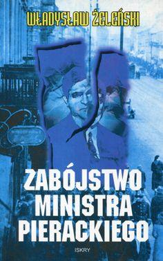"""""""Zabójstwo ministra Pierackiego"""" Władysław Żeleński Cover by Roman Kirilenko Published by Wydawnictwo Iskry 1995"""