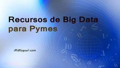 Recursos de Big Data para Pymes. Cuáles son los recursos de big data disponibles para las pymes dentro de su entorno, para obtener información que permita mejorar su proceso de negocio. #DataMining #Estadísticas #Datos Big Data, Blog, Business, Activities, Blogging