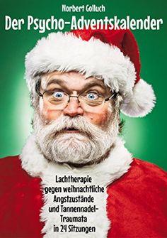 Der Psycho-Adventskalender: Lachtherapie gegen weihnachtliche Angstzustände und Tannennadel-Traumata in 24 Sitzungen von [Golluch, Norbert]