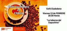 Café Ciudadano en Fraga. Este viernes 13 de Febrero, a las 18.30h en La Taberna del Capuchino. ¡Acércate a charlar con nosotros!
