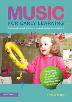 Music for early learning: Songs and musical activities to support children's development. (2012). by Linda Bance.