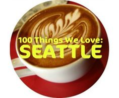 100 Things We Love: Seattle | Northwest TripFinder