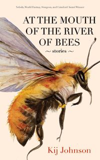 Johnson, Kij. At the Mouth of the River of Bees. WFA nominee