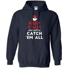 Poke Go Shirt - Keep Calm And Gotta Catch 'em All T Shirt-01 Pullover Hoodie 8 oz
