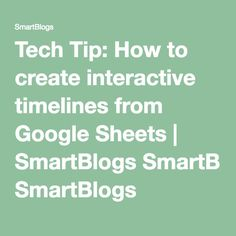 Tech Tip: How to create interactive timelines from Google Sheets | SmartBlogs SmartBlogs