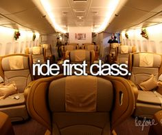 Ride first class - preferably somewhere abroad