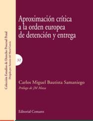 Aproximación crítica a la orden europea de detención y entrega / Carlos Miguel Bautista Samaniego