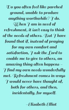 refresh others and you will be refreshed. Elizabeth Elliot