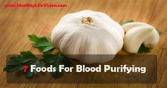 If you want to clean your blood and rejuvenate your body, all you have to do is to include these foods in your daily diet. Garlic Garlic is a rich source of sulfur, an essential mineral that helps ...