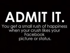 ADMIT IT. You get a small rush of happiness when your crush likes your #Facebook picture or status.
