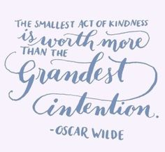 """The smallest act of kindness is worth more than the grandest intention."" ~Oscar Wilde  #oscarwildeisawesome"