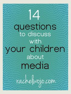 14 Questions to Discuss with your Children about Media: Take one a day for dinner for the next two weeks and discover the thoughts your kids have about media and cyberspace!