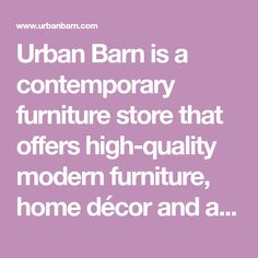 Urban Barn is a contemporary furniture store that offers high-quality modern furniture, home décor and accessories. We have many locations across Canada.
