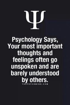 psychology says, your most important thoughts and feelings often go unspoken and are barely understood by others. Fact Quotes, New Quotes, Wisdom Quotes, Life Quotes, Inspirational Quotes, Motivational, Funny Quotes, Psychology Says, Psychology Fun Facts
