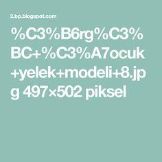 %C3%B6rg%C3%BC+%C3%A7ocuk+yelek+modeli+8.jpg 497×502 piksel