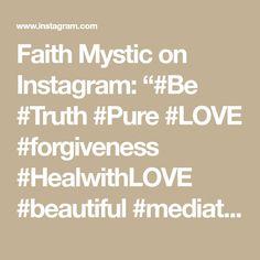 "Faith Mystic on Instagram: ""#Be #Truth #Pure #LOVE #forgiveness #HealwithLOVE #beautiful #mediation #Galactic #Ethereal #Celestial #heaven #awakening #heart #Heal…"" Ethereal, Forgiveness, Awakening, Mystic, Modeling, Heaven, Faith, Celestial, Pure Products"