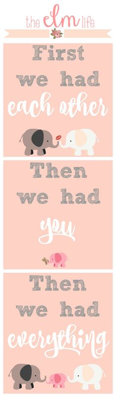 Free elephant-themed artwork printables for a baby girl nursery: first we had each other, then we had you, then we had everything.