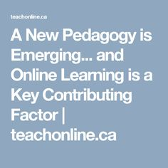 A New Pedagogy is Emerging... and Online Learning is a Key Contributing Factor   teachonline.ca