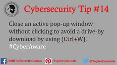 Close an active pop-up window without clicking to avoid a drive-by-download by using (Ctrl+W). #CyberAware