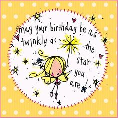 May your birthday be twinkly as the star you are!