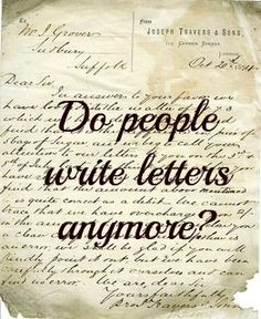 Old Fashioned Letter Writing: Do people write letters anymore?