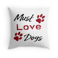 Buy Must Love Dogs by Notsundoku # #homedecor #Notsundoku #redbubble #pillow #throwpillows #cushion #lovedogs #mydog #paws