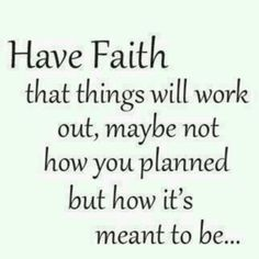 Nothing goes as planned, have faith that things will be the way they are meant to be