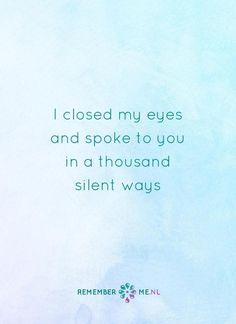 In mijn gedachten zie ik jou nog elke dag... | Een quote over het afscheid, het verdriet en het gemis na de dood van een geliefde. Vind meer inspiratie over de uitvaart en rouwen op http://www.rememberme.nl