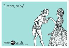 'Laters, baby'.