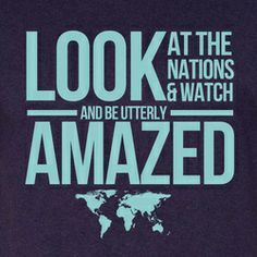 """""""Look at the nations and watch-- and be utterly amazed. For I am going to do something in your days that you would not believe, even if you were told."""" Habakkuk Mission Trip fundraising t-shirt design by the Nations. Mission Trip Packing, Mission Trips, Team Mission, Mission Projects, Because He Lives, Daily Encouragement, Say More, God Is Good, Love People"""