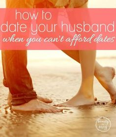 How to date your husband.  Maybe you are like us. We don't have family around who can watch our children for free. If we go out, we have to get a babysitter. That costs money and isn't always an option. Here are some practical ideas for how to plan date nights when you can't afford to date.
