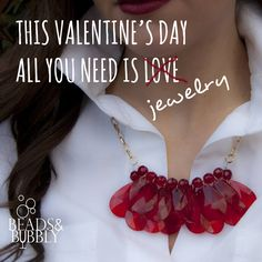 This Valentine's Day, all you need is ... jewelry. #BeadHappy | Beads & Bubbly host social jewelry making events. Attendees create their own piece of jewelry designed by local artisans.  jewelry, quotes, motivational, inspirational, love, happy, wedding, marriage, women