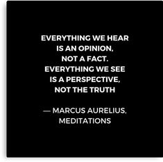 'Stoic Wisdom Quotes - Marcus Aurelius Meditations - Everything we hear is an opinion' Canvas Print Empathy Quotes, Wisdom Quotes, Words Quotes, Wise Words, Quotes To Live By, Life Quotes, Daily Quotes, Peace Quotes, Change Quotes