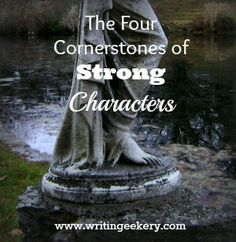 The Four Cornerstones of Strong Characters ...Lay a foundation for great character development.