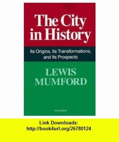 City In History - Its Origins, Its Transformations, And Its Prospects Lewis Mumford ,   ,  , ASIN: B001V4MRBY , tutorials , pdf , ebook , torrent , downloads , rapidshare , filesonic , hotfile , megaupload , fileserve