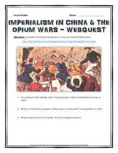 Imperialism in China and the Opium Wars - Webquest with Key - This 12 page webquest is centered on imperialism in China during the Age of Imperialism and the resulting Opium Wars. It contains 30 questions and a political cartoon related to imperialism in China from the Alpha History website. It contains a detailed teacher key for ease of assessment.