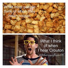 The accuracy though!!! I can not say the word Crouton with out thinking about him.