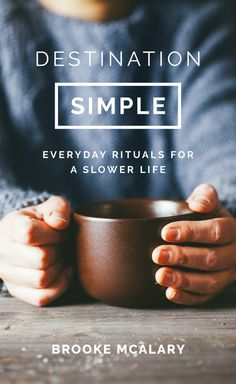 Destination Simple: Everyday Rituals for a Slower Life from Dymocks online bookstore. Everyday Rituals for a Slower Life. PaperBack by Brooke McAlary