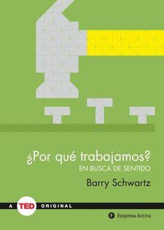 ¿Por qué trabajamos? // Barry Schwartz // Empresa Activa Ted Books (Ediciones Urano)