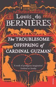 The Troublesome Offspring Of Cardinal Guzman Book by De Berni, Louis De Bernieres and Louis De Bernieres (9780749398576) at Angus and Robertson with free shipping