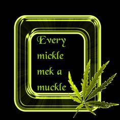 """""""Every mickle mek a muckle"""" - Jamaican proverb. Jamaican Meme, Jamaican Slang, Jamaican Quotes, Jamaican Proverbs, Reggae Artists, You Dont Say, Sarcastic Humor, Jokes Quotes, Life Photo"""