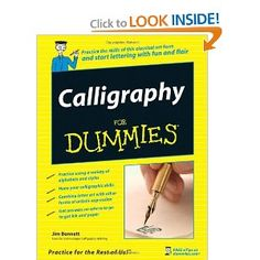 Calligraphy For Dummies --- http://www.amazon.com/Calligraphy-For-Dummies-Jim-Bennett/dp/0470117710/?tag=pintrest01-20